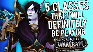 BFA Classes I Will DEFINITELY Be Playing - WoW: Battle For Azeroth (BETA)