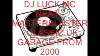 UK GARAGE - DJ LUCK FT MC NEAT - MASTERBLASTER FROM 2000