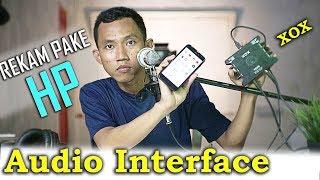 CARA REKAM AUDIO INTERFACE PAKE HP ~ XOX KS108 TUTORIAL HOME RECORDING BAHASA INDONESIA