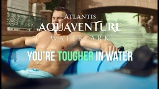 You're Tougher In Water | Aquaventure Waterpark | Atlantis, The Palm