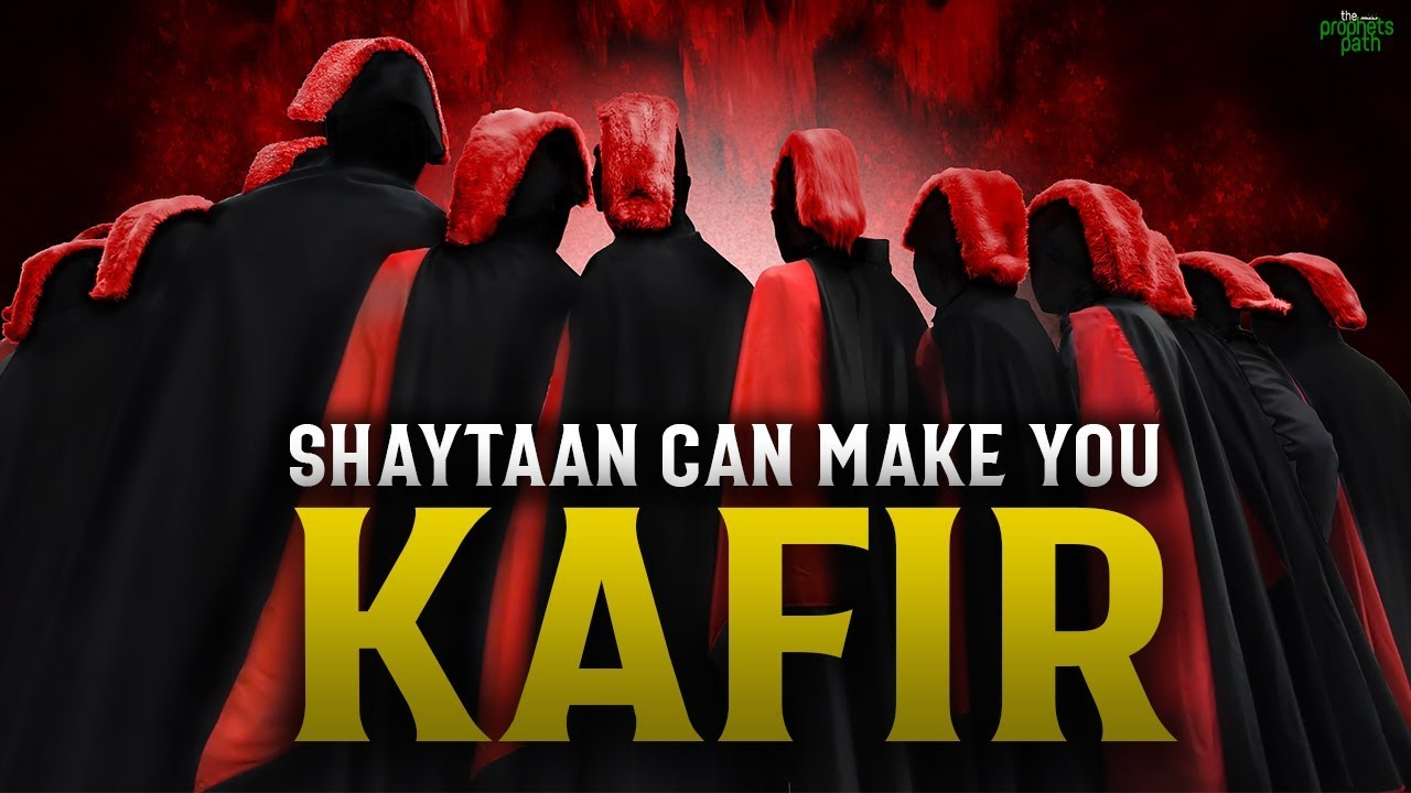 SHAYTAAN WILL TRICK YOU TO BECOME A KAFIR