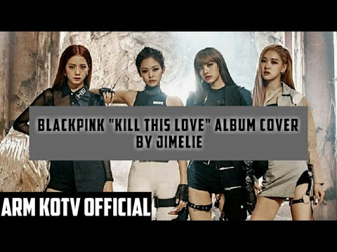 """BLACKPINK-""""KILL THIS LOVE"""" Album cover By Jimelie❤"""