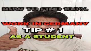 How to find 100% work in Germany as a student - Part 4 - Tip 1