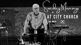 City Church I Dr Travis Arterbury I 7-18-21