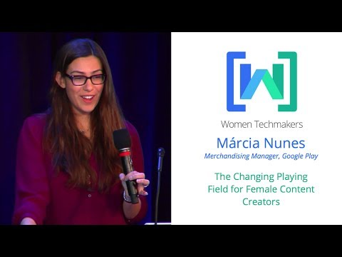 Women Techmakers Summit: NY - The Changing Playing Field For Women Content Creators - Marcia Nunes