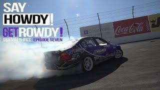 Say Howdy! Get Rowdy! Ep 7 Season 3 - FD Irwindale