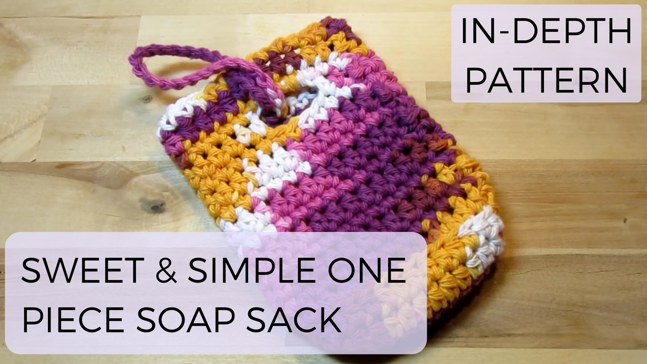 How To Crochet For Beginners Sweet Simple Soap Sack Tutorial