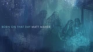 Download lagu Matt Maher - Born On That Day (Official Audio)
