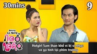 NHỮNG CÔ NÀNG NGỔ NGÁO #9 – 30Mins | Hotgirl Sam than khổ vì bị sỉ nhục và gạ tình tại phim trường😥