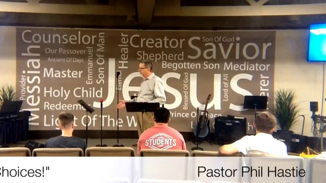 """""""Choices!"""" - Pastor Phil Hastie - March 19, 2017"""
