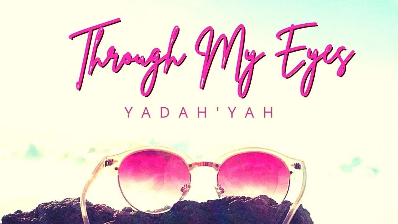 Through My Eyes - Yadah'Yah