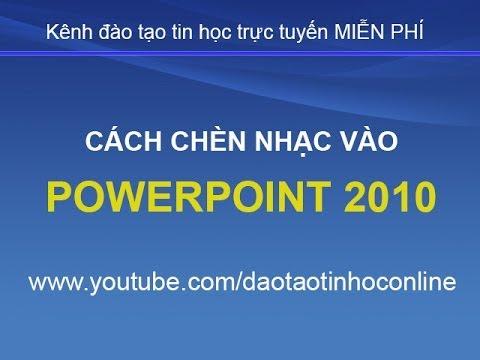 Cách chèn nhạc, chèn âm thanh vào PowerPoint 2010