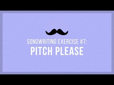 Pitch Please | Songwriting Exercises 07