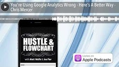 You're Using Google Analytics Wrong - Here's A Better Way - Chris Mercer