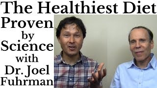 Healthiest Diet Proven by Science with Dr. Joel Fuhrman