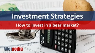 Investment strategies - How to invest in a bear market?