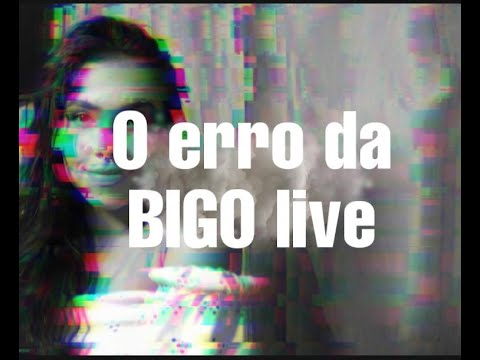 O ERRO DA BIGO LIVE