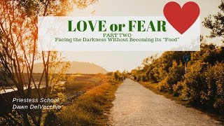 "Fear or Love part 2: Facing the Darkness Without Becoming its ""Food"""