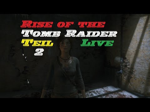 Rise of the Tomb Raider Teil 2 Live