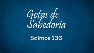 GOTAS DE SABEDORIA - Salmos 136