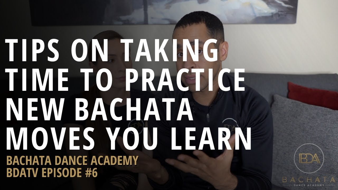 Tips On Taking Time To Practice New Bachata Moves You Learn - BDATV Episode #6