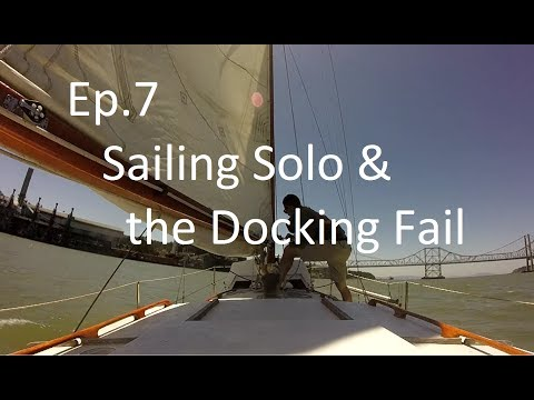 Ep 7: Sailing solo and the docking fail