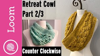 Loom Knit Retreat Cowl - Part 2 (Counter Clockwise)