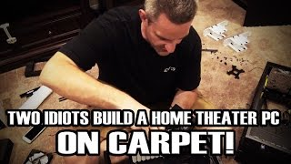 Two Idiots Build a Home Theater PC ... ON CARPET!