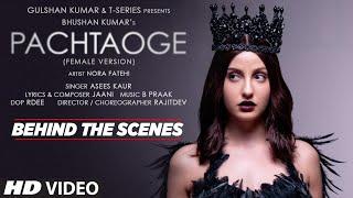 Pachtaoge (Female Version) - Behind the Scenes | Nora Fatehi | Asees Kaur | Jaani | B Praak