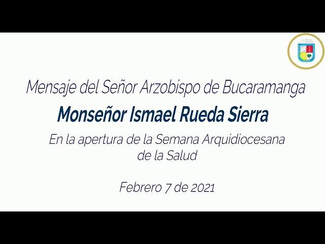 Mensaje de Mons. Ismael Rueda Sierra - Apertura Semana de la Salud 2021