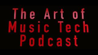 "Episode 1 ""The Art of Music Tech"" Podcast"