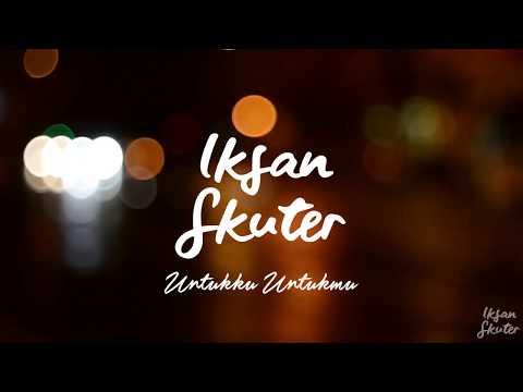 Iksan Skuter - Untukku Untukmu (Official Video Lyrics)