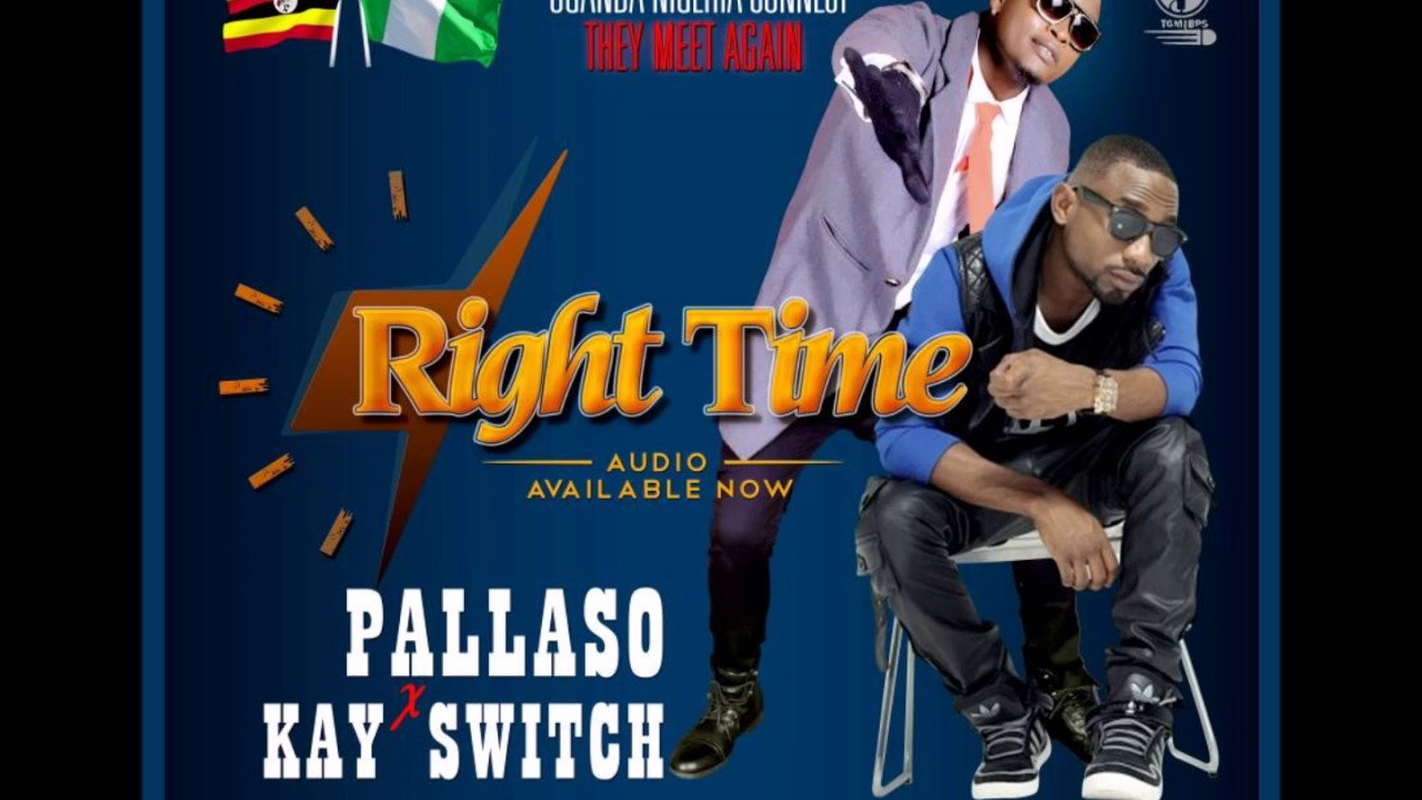 Download Kay Switch x Pallaso - Right Time | 2017 latest Nigeria x Uganda Music Official Audio