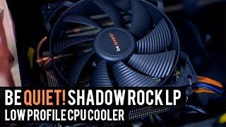 be quiet! Shadow Rock LP CPU Cooler | Best Low Profile CPU Cooler?