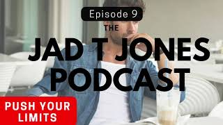Discover What You're TRULY Made Of As a Man - Jad T Jones Podcast Episode 9