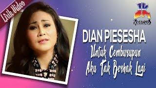 Dian Piesesha - Untuk Cemburupun Aku Tak Berhak Lagi (Official Lyric Mp3)