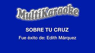 Sobre Tu Cruz - Multikaraoke ► Éxito De Edith Marquez