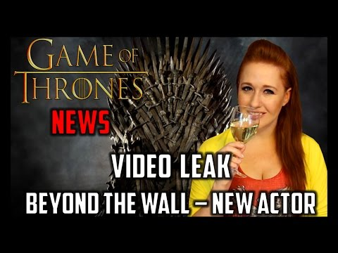 Game of Thrones News: Video Leak, Beyond the Wall, New Actor