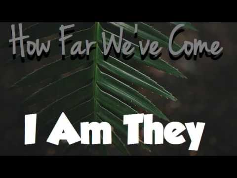 I Am They - How Far We've Come (Lyrics) ♪