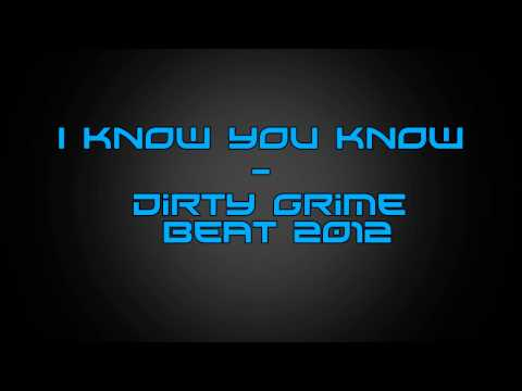 I Know You Know - Dirty Grime Beat 2012