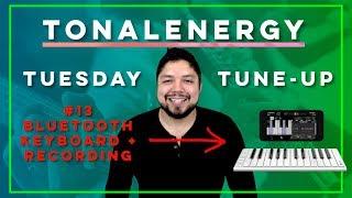 TonalEnergy Tuesday Tune—Up #13 Bluetooth Keyboard Recording