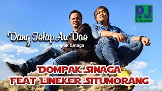 Dompak Sinaga Ft Lineker Situmorang - DANG TOLAP AU DAO (Official Music Video) #Music
