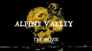 ALPINE VALLEY the movie!!!!!