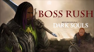 Best Friends Play Dark Souls 1 - BOSS RUSH (Part 1)