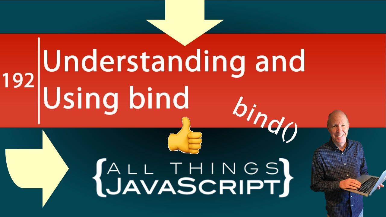 JavaScript Tip: Understanding and Using bind Part 1 (Binding this)
