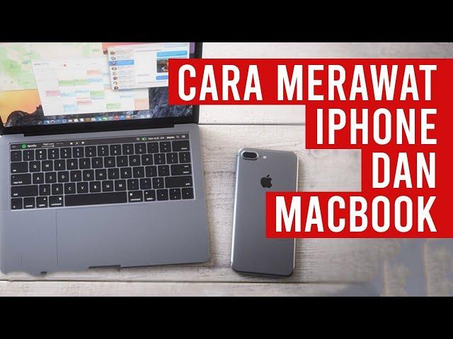 Tips Cara Merawat iPhone dan Macbook