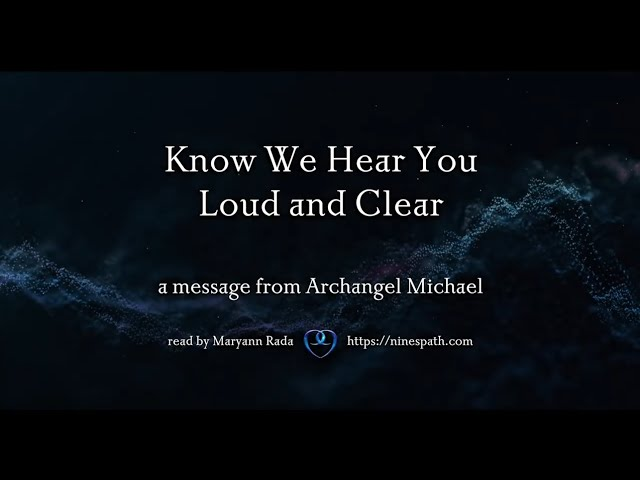 Know We Hear You Loud and Clear | Nine's Path | Higher Orders Angelic Transmissions