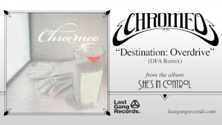 Chromeo - Destination Overdrive (DFA Remix)