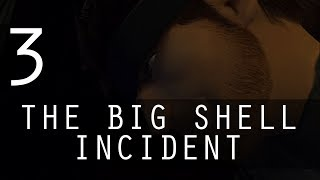 [3] The Big Shell Incident (Let