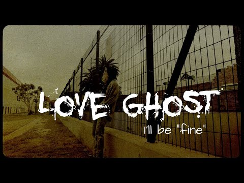 "Love Ghost - I'll be ""fine"" [official music video]"
